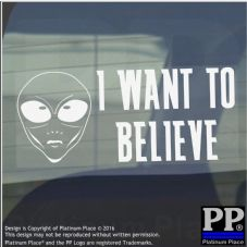 I Want To Believe - Funny Alien Car Window Sticker-Self Adhesive Vinyl Sign-UFO,Space,Roswell